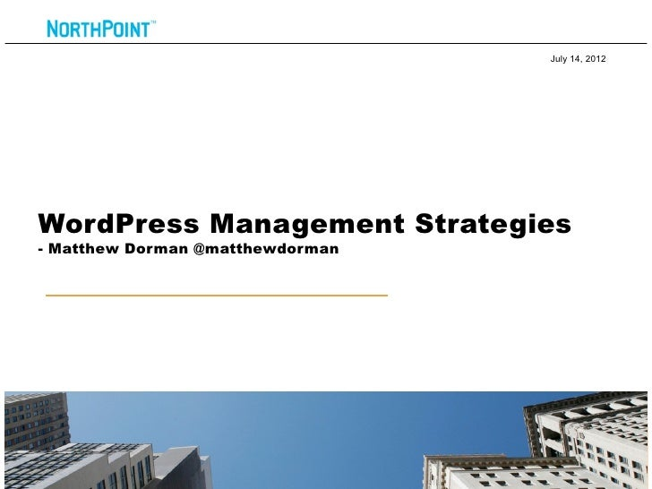 July 14, 2012WordPress Management Strategies- Matthew Dorman @matthewdorman                                            1