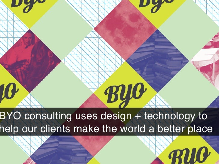 BYO consulting uses design + technology tohelp our clients make the world a better place!