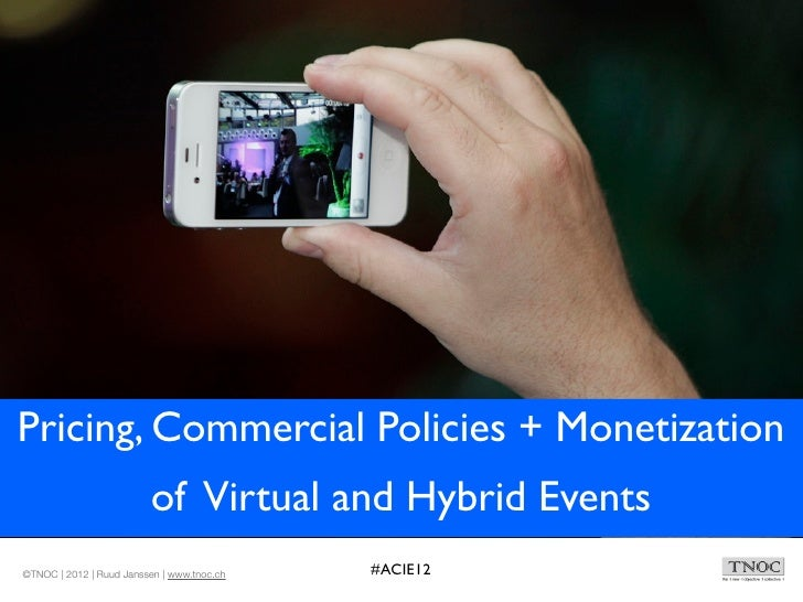 Pricing, Commercial Policies + Monetization                         of Virtual and Hybrid Events©TNOC | 2012 | Ruud Jansse...