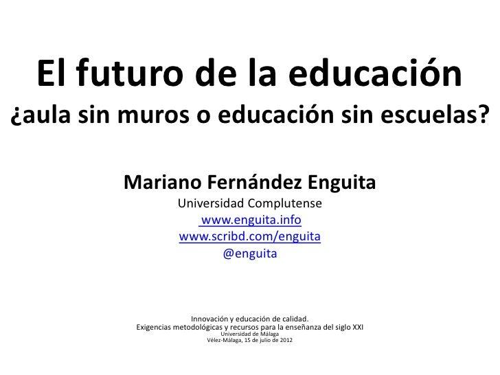 El futuro de la educación¿aula sin muros o educación sin escuelas?         Mariano Fernández Enguita                      ...