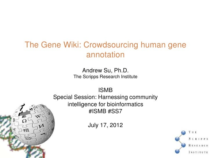 The Gene Wiki: Crowdsourcing human gene               annotation                 Andrew Su, Ph.D.             The Scripps ...