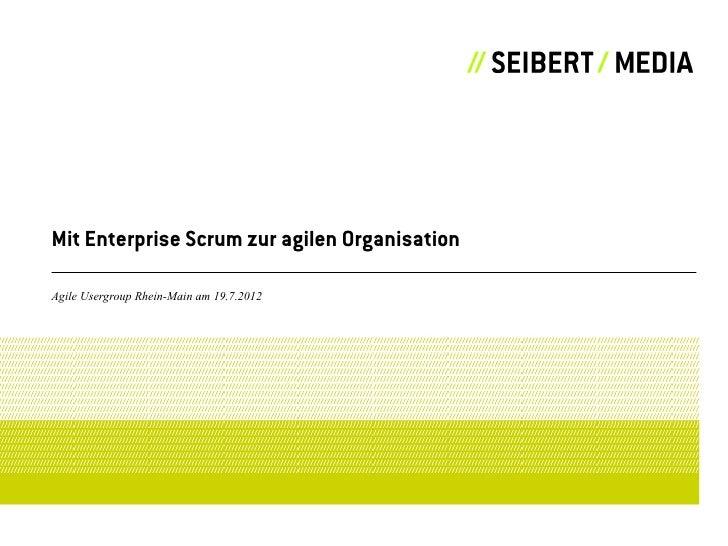 Mit Enterprise Scrum zur agilen OrganisationAgile Usergroup Rhein-Main am 19.7.2012