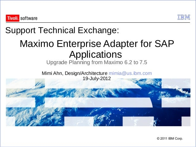 Support Technical Exchange:   Maximo Enterprise Adapter for SAP            Applications         Upgrade Planning from Maxi...
