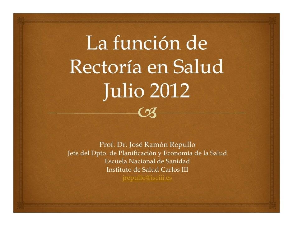 Prof. Dr. José Ramón RepulloJefe del Dpto. de Planificación y Economía de la Salud             Escuela Nacional de Sanidad...
