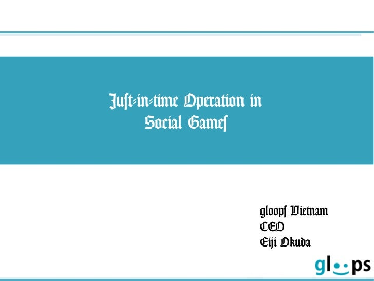 Just-in-time Operation in       Social Games                        gloops Vietnam                        CEO             ...