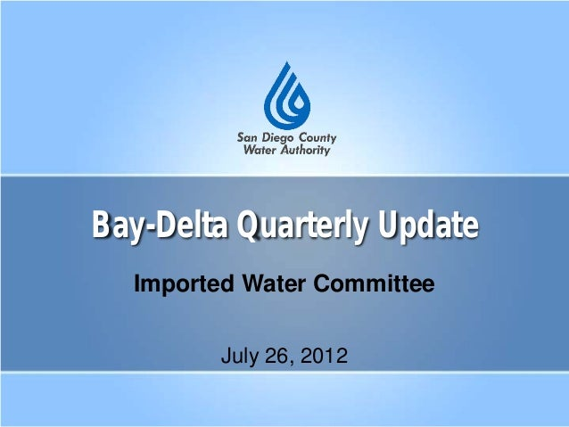 Bay-Delta Quarterly Update Imported Water Committee July 26, 2012
