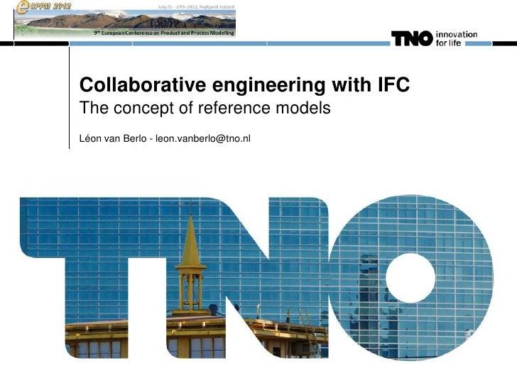 Collaborative engineering with IFCThe concept of reference modelsLéon van Berlo - leon.vanberlo@tno.nl