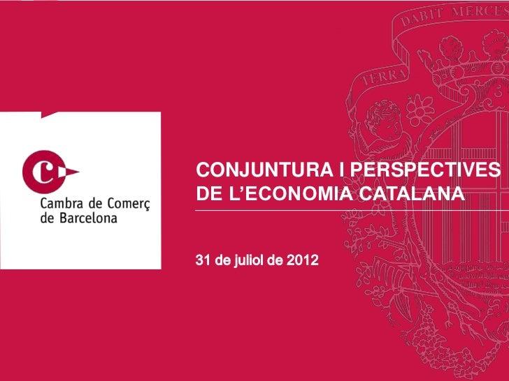 CONJUNTURA I PERSPECTIVESDE L'ECONOMIA CATALANA31 de juliol de 2012