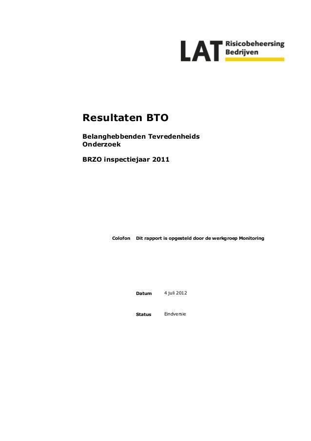 Resultaten BTOBelanghebbenden TevredenheidsOnderzoekBRZO inspectiejaar 2011       Colofon   Dit rapport is opgesteld door ...
