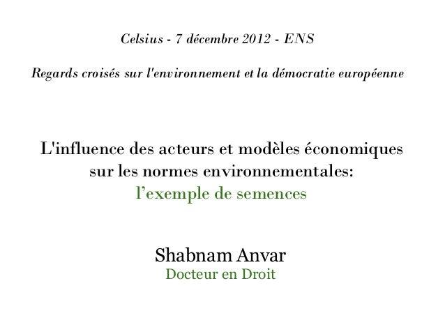 Celsius - 7 décembre 2012 - ENSRegards croisés sur lenvironnement et la démocratie européenne Linfluence des acteurs et mo...