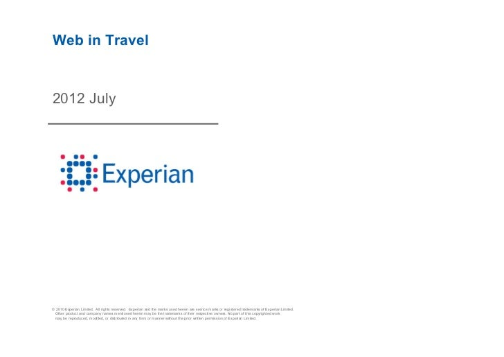 Web in Travel2012 July© 2010 Experian Limited. All rights reserved. Experian and the marks used herein are service marks o...