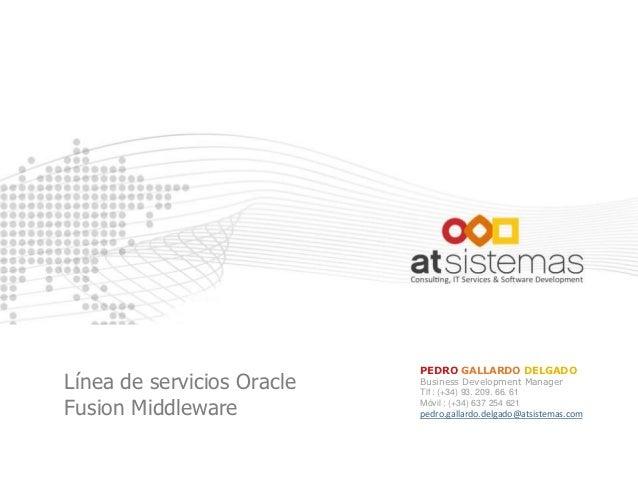 PEDRO GALLARDO DELGADOLínea de servicios Oracle   Business Development Manager                            Tlf : (+34) 93. ...