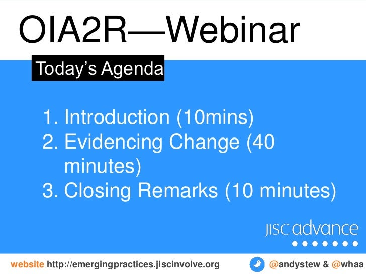 OIA2R—Webinar     Today's Agenda       1. Introduction (10mins)       2. Evidencing Change (40          minutes)       3. ...