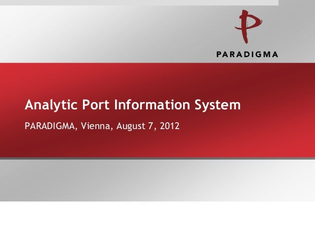Analytic Port Information SystemPARADIGMA, Vienna, August 7, 2012