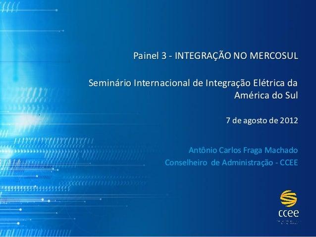 Painel 3 - INTEGRAÇÃO NO MERCOSULSeminário Internacional de Integração Elétrica da                                  Améric...