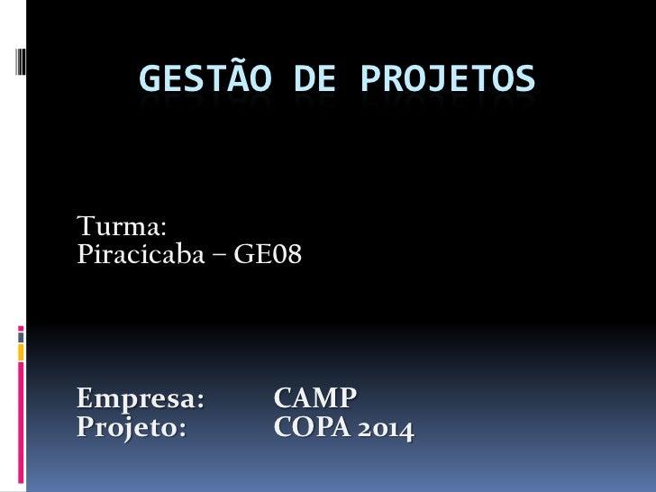GESTÃO DE PROJETOSTurma:Piracicaba – GE08Empresa:      CAMPProjeto:      COPA 2014