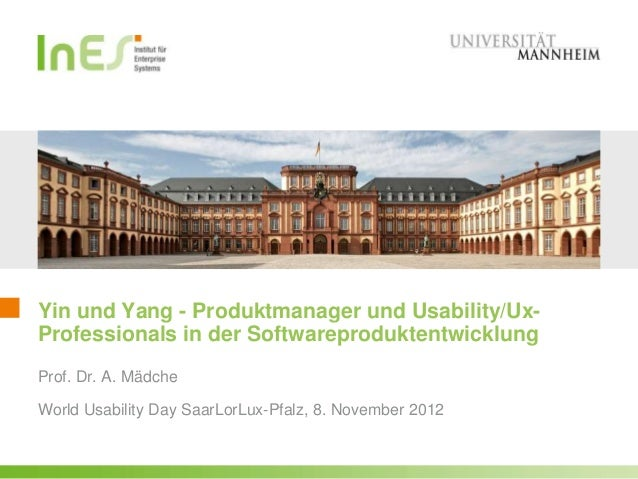 Yin und Yang - Produktmanager und Usability/Ux-Professionals in der SoftwareproduktentwicklungProf. Dr. A. MädcheWorld Usa...