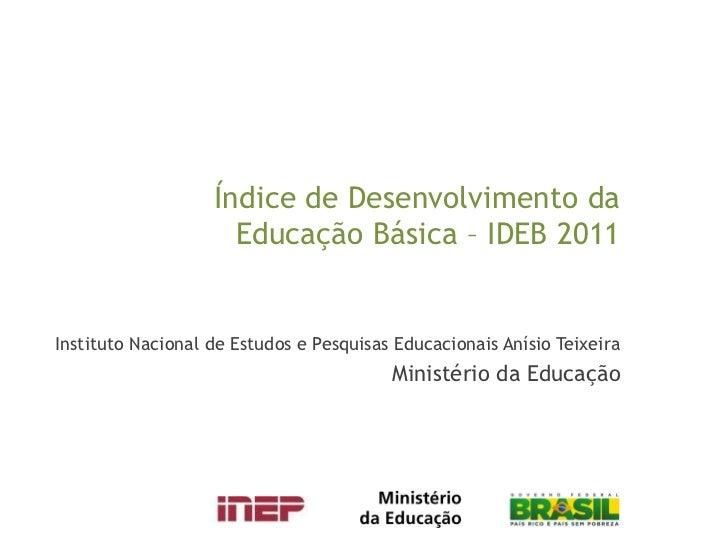 Indice de Desenvolvimento da Educação Basica - IDEB 2011