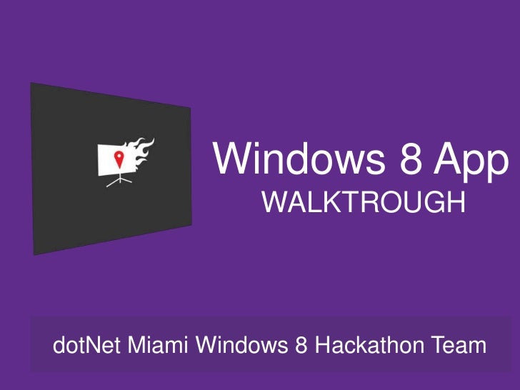 Windows 8 App                 WALKTROUGHdotNet Miami Windows 8 Hackathon Team
