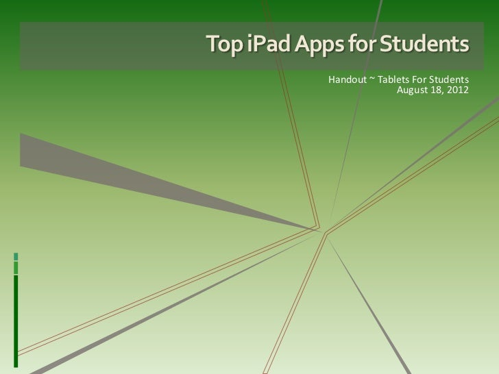 Top iPad Apps for Students            Handout ~ Tablets For Students                          August 18, 2012
