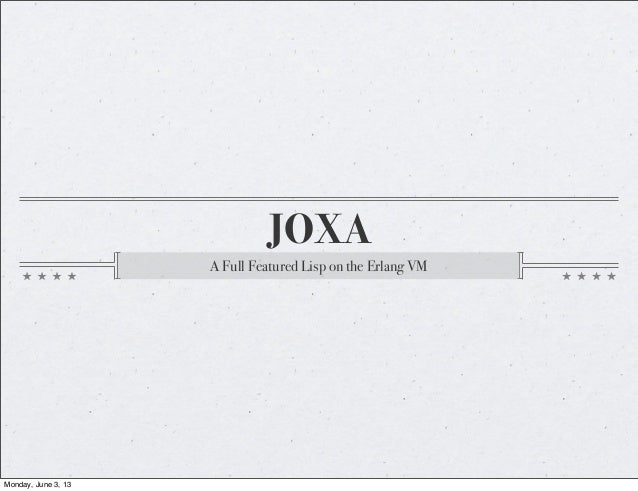 JOXAA Full Featured Lisp on the Erlang VMMonday, June 3, 13