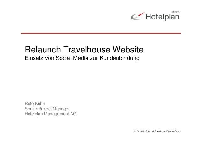 Relaunch Travelhouse Website Einsatz von Social Media zur Kundenbindung  Reto Kuhn Senior Project Manager Hotelplan Manage...