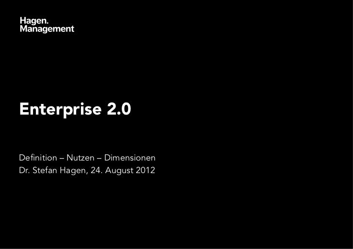 Enterprise 2.0Definition – Nutzen – DimensionenDr. Stefan Hagen, 24. August 2012