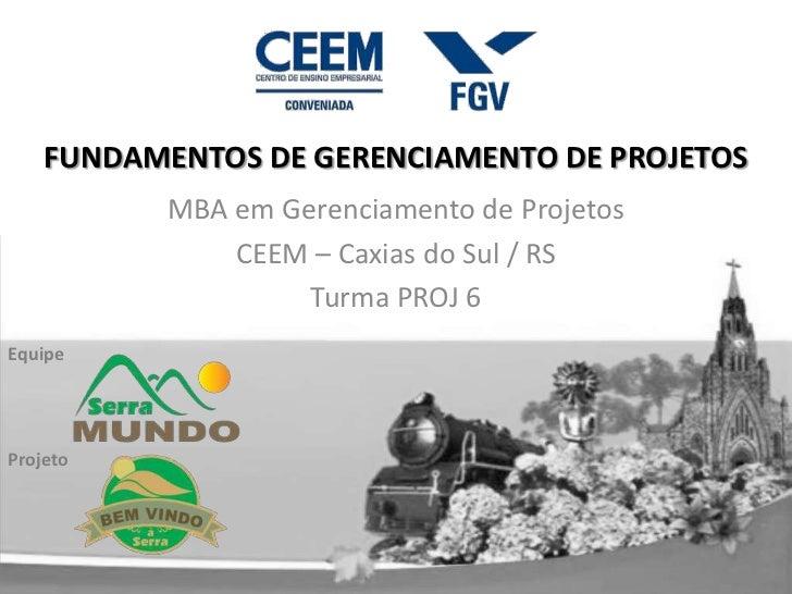 FUNDAMENTOS DE GERENCIAMENTO DE PROJETOS           MBA em Gerenciamento de Projetos               CEEM – Caxias do Sul / R...