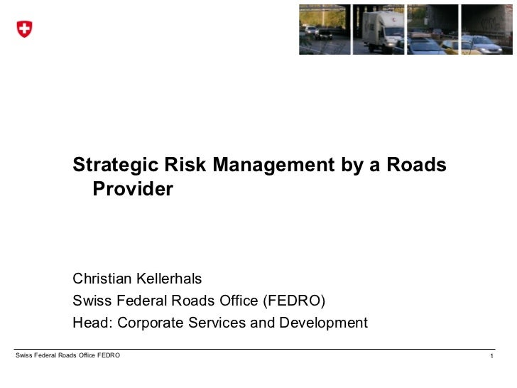 Strategic Risk Management by a Roads                   Provider                 Christian Kellerhals                 Swiss...