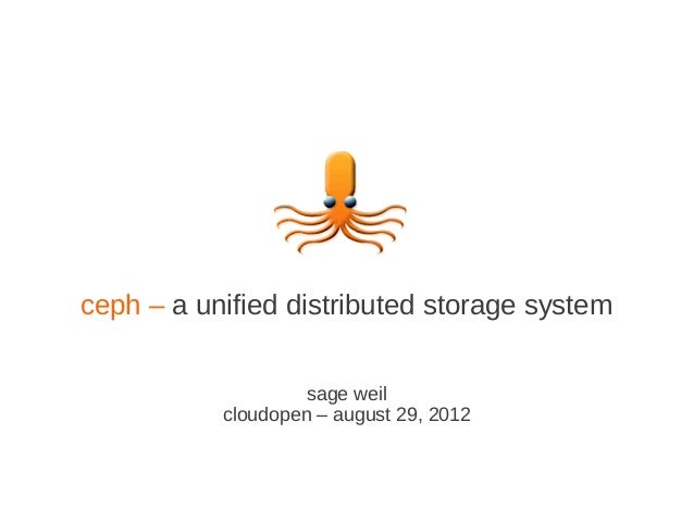 ceph – a unified distributed storage system                    sage weil           cloudopen – august 29, 2012