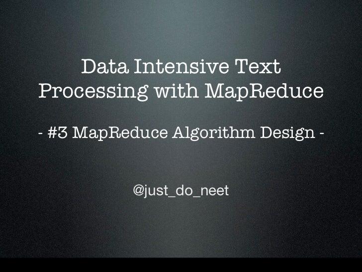 Data Intensive Text Processing with MapReduce  - #3 MapReduce Algorithm Design -