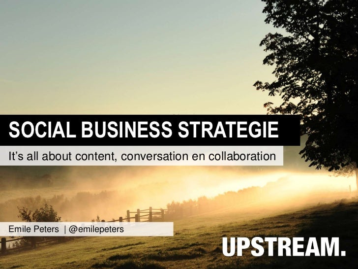 SOCIAL BUSINESS STRATEGIEIt's all about content, conversation en collaborationEmile Peters | @emilepeters