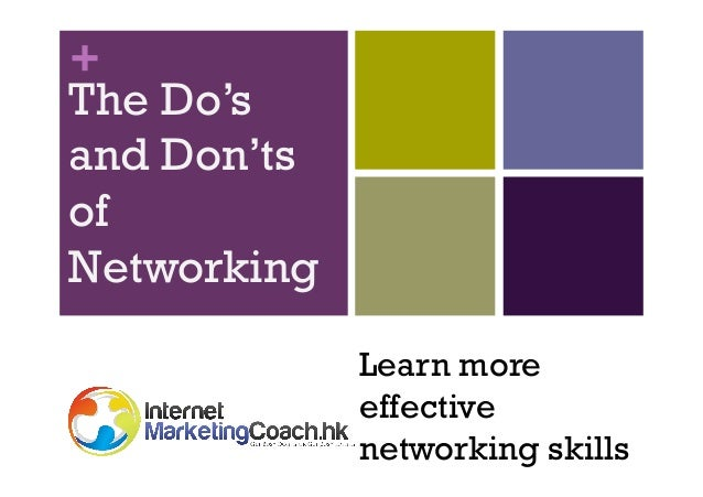 + The Do's and Don'ts of Networking Learn more effective networking skills