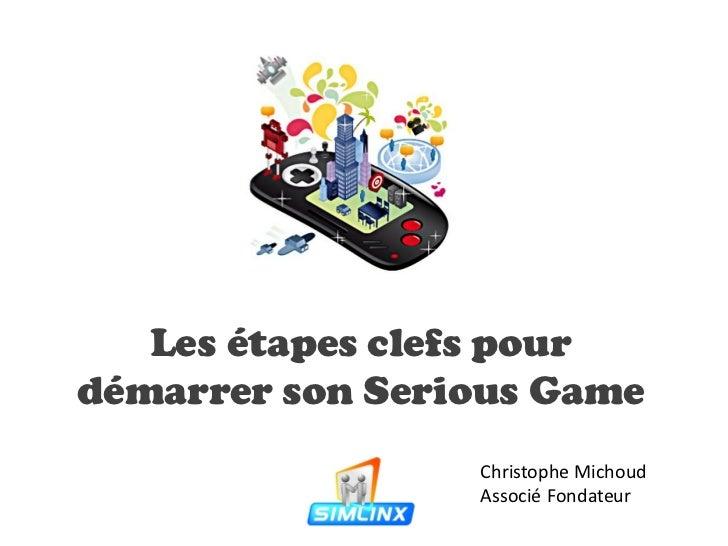 Les étapes clefs pourdémarrer son Serious Game                 Christophe Michoud                 Associé Fondateur