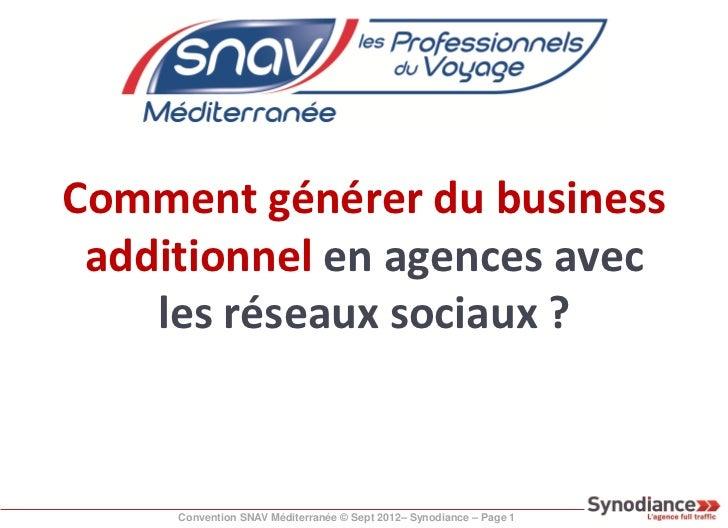 Comment générer du business additionnel en agences avec    les réseaux sociaux ?     Convention SNAV Méditerranée © Sept 2...