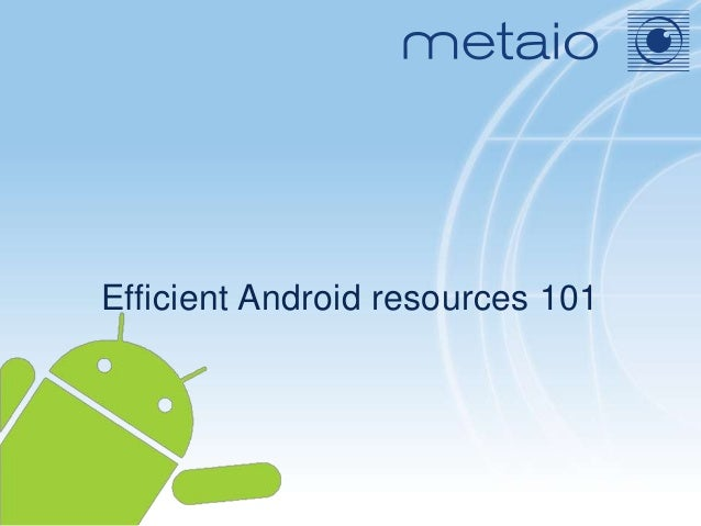 Efficient Android resources 101
