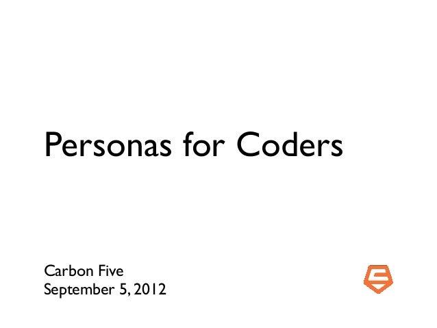 Personas for CodersCarbon FiveSeptember 5, 2012