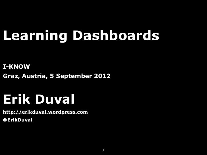 Learning DashboardsI-KNOWGraz, Austria, 5 September 2012Erik Duvalhttp://erikduval.wordpress.com@ErikDuval                ...