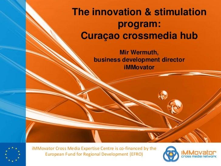 The innovation & stimulation                            program:                    Curaçao crossmedia hub                ...