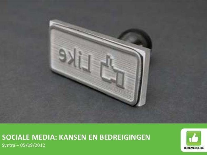SOCIALE MEDIA: KANSEN EN BEDREIGINGENSyntra – 05/09/2012