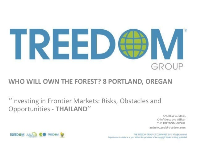 WHO WILL OWN THE FOREST? 8 PORTLAND, OREGAN''Investing in Frontier Markets: Risks, Obstacles andOpportunities - THAILAND''...