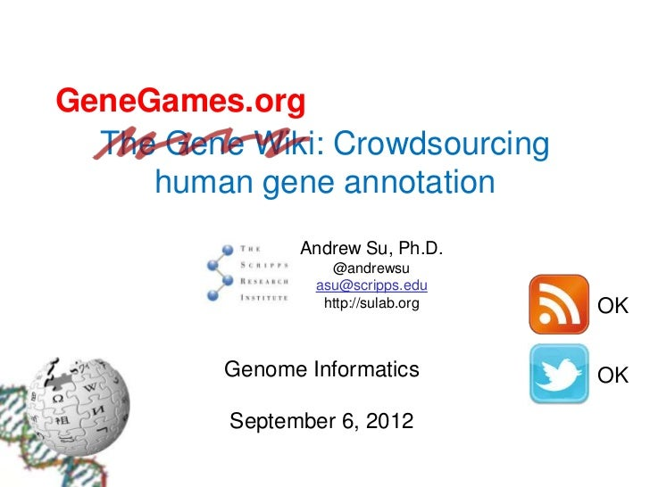 GeneGames.org  The Gene Wiki: Crowdsourcing     human gene annotation                Andrew Su, Ph.D.                    @...