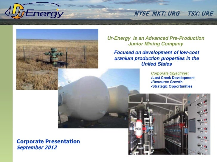 N YSE M KT: UR G          TSX : UR E                         Ur-Energy is an Advanced Pre-Production                      ...