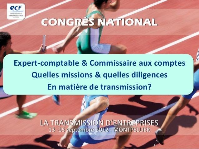 Expert-comptable & Commissaire aux comptes    Quelles missions & quelles diligences         En matière de transmission?   ...