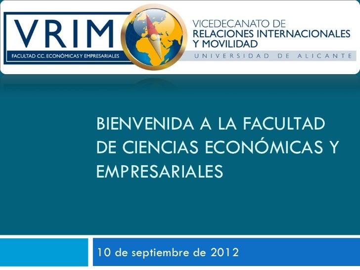BIENVENIDA A LA FACULTADDE CIENCIAS ECONÓMICAS YEMPRESARIALES10 de septiembre de 2012