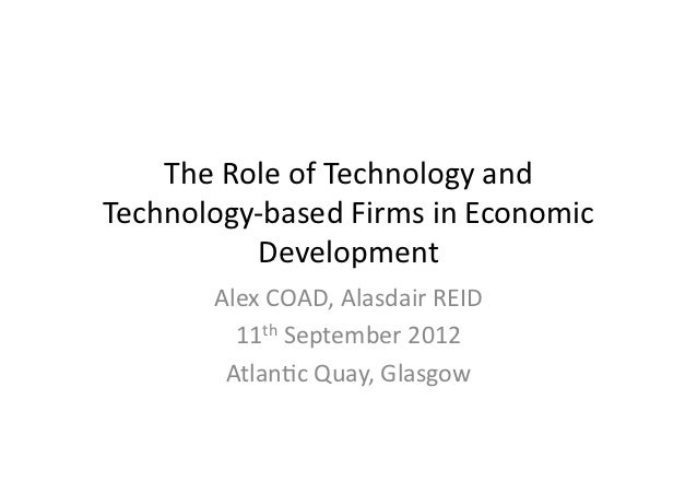 The Role of Technology and Technology-‐based Firms in Economic              Development           Ale...