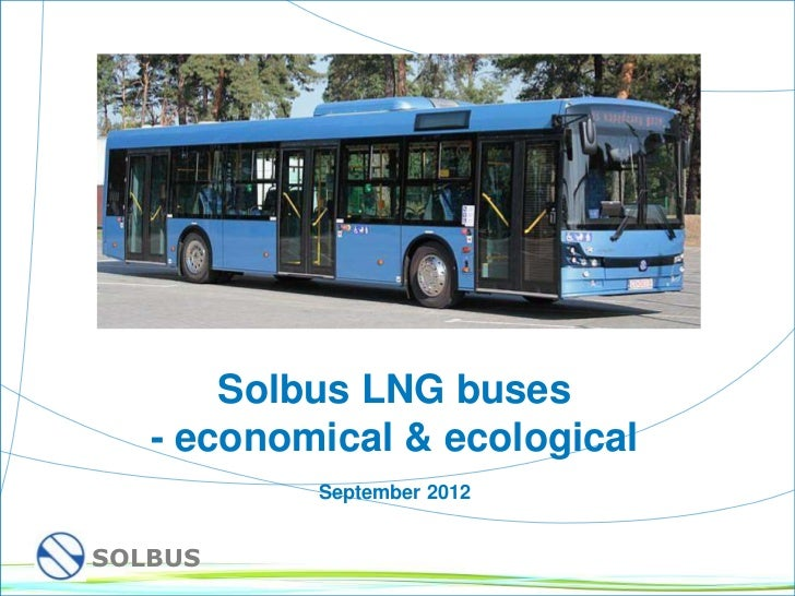 Solbus LNG buses       - economical & ecological               September 2012    SOLBUS1