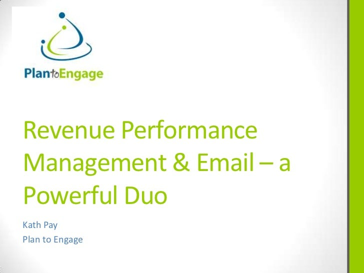 Revenue PerformanceManagement & Email – aPowerful DuoKath PayPlan to Engage