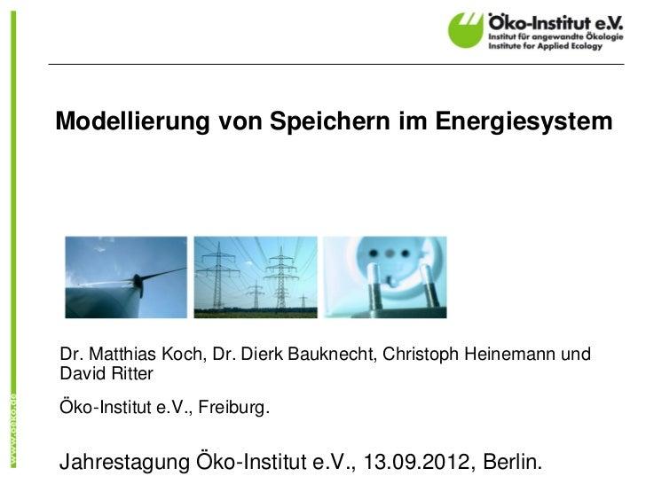 Modellierung von Speichern im EnergiesystemDr. Matthias Koch, Dr. Dierk Bauknecht, Christoph Heinemann undDavid RitterÖko-...