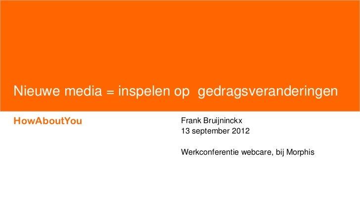 Nieuwe media = inspelen op gedragsveranderingenHowAboutYou             Frank Bruijninckx                        13 septemb...